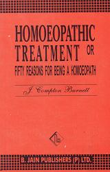 Burnett, J Compton - Homoeopathic Treatment or Fifty Reasons for Being a Homoeopath