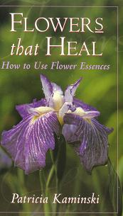 Kaminski, P - Flowers That Heal: How To Use Flower Essences