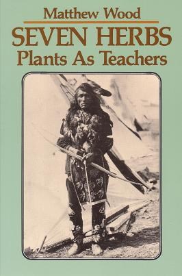 Wood, M - Seven Herbs: Plants As Teachers